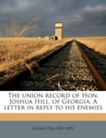 The Union Record of Hon. Joshua Hill, of Georgia. a Letter in Reply to His Enemies af Joshua Hill