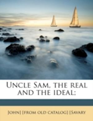 Uncle Sam, the Real and the Ideal; af John Savary