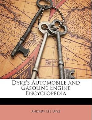 Dyke's Automobile and Gasoline Engine Encyclopedia af Andrew Lee Dyke