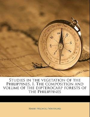 Studies in the Vegetation of the Philippines. I. the Composition and Volume of the Dipterocarp Forests of the Philippines af Harry Nichols Whitford
