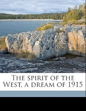 The Spirit of the West, a Dream of 1915 af Courtney Rowland