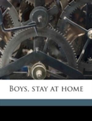Boys, Stay at Home af Amos H. Gottschall