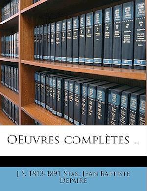 Oeuvres Completes .. Volume 2 af Jean Baptiste Depaire, J. S. 1813-1891 Stas