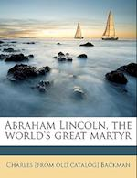 Abraham Lincoln, the World's Great Martyr af Charles Backman