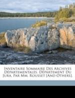 Inventaire Sommaire Des Archives Departementales. Departement Du Jura, Par MM. Rousset [And Others]. af Alphonse Rousset