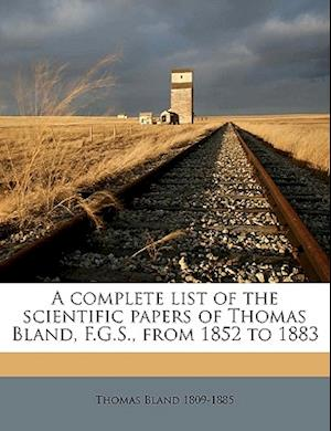A Complete List of the Scientific Papers of Thomas Bland, F.G.S., from 1852 to 1883 af Thomas Bland