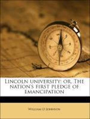 Lincoln University; Or, the Nation's First Pledge of Emancipation af William D. Johnson