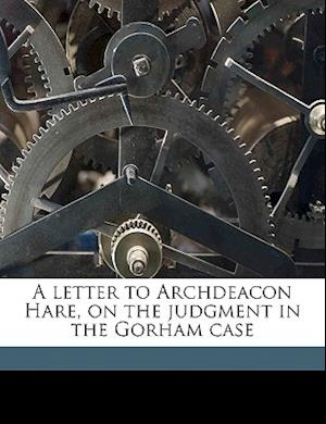 A Letter to Archdeacon Hare, on the Judgment in the Gorham Case Volume Talbot Collection of British Pamphlets af Richard Cavendish