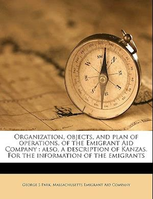 Organization, Objects, and Plan of Operations, of the Emigrant Aid Company af George S. Park