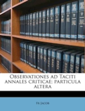 Observationes Ad Taciti Annales Criticae; Particula Altera af Fr Jacob