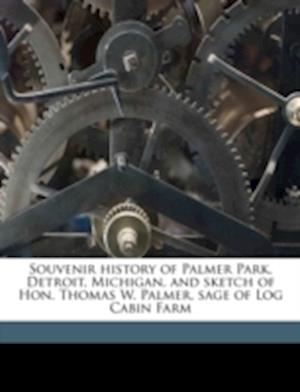 Souvenir History of Palmer Park, Detroit, Michigan, and Sketch of Hon. Thomas W. Palmer, Sage of Log Cabin Farm af Crocket Mcelroy