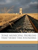 Some Municipal Problems That Vexed the Founders; af William Reed Eastman