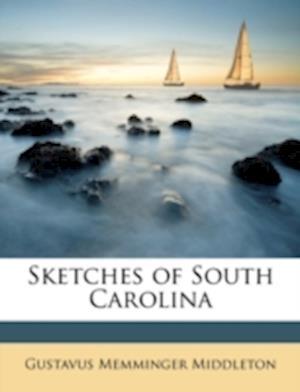 Sketches of South Carolina af Gustavus Memminger Middleton