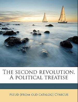 The Second Revolution. a Political Treatise af Pseud Cynicus