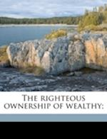 The Righteous Ownership of Wealthy; af William Lee Martin