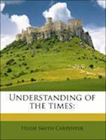 Understanding of the Times af Hugh Smith Carpenter