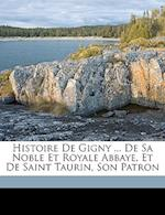 Histoire de Gigny ... de Sa Noble Et Royale Abbaye, Et de Saint Taurin, Son Patron af Bernard Gaspard
