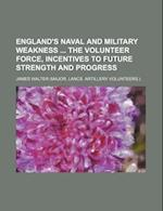 England's Naval and Military Weakness the Volunteer Force, Incentives to Future Strength and Progress af James Walter
