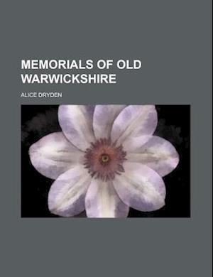 Memorials of Old Warwickshire af Alice Dryden