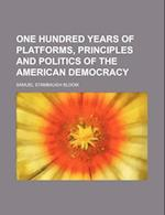 One Hundred Years of Platforms, Principles and Politics of the American Democracy af Samuel Stambaugh Bloom
