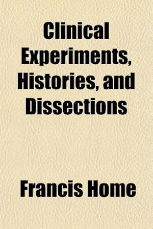 Clinical Experiments, Histories, and Dissections af Francis Home
