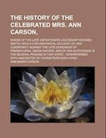 The History of the Celebrated Mrs. Ann Carson; Widow of the Late Unfortunate Lieutenant Richard Smyth with a Circumstantial Account of Her Conspiracy af Ann Baker Carson
