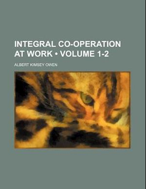 Integral Co-Operation at Work (Volume 1-2) af Albert Kimsey Owen