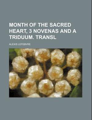 Month of the Sacred Heart, 3 Novenas and a Triduum. Transl af Alexis Lefebvre