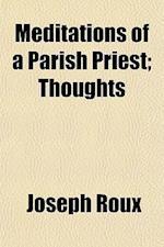 Meditations of a Parish Priest; Thoughts af Joseph Roux