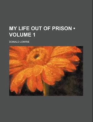 My Life Out of Prison (Volume 1) af Donald Lowrie