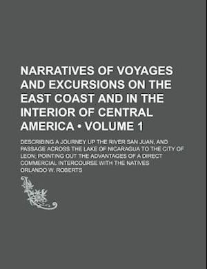 Narratives of Voyages and Excursions on the East Coast and in the Interior of Central America (Volume 1); Describing a Journey Up the River San Juan, af Orlando W. Roberts