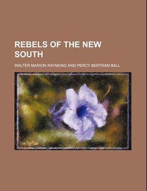 Rebels of the New South af Walter Marion Raymond