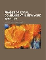 Phases of Royal Government in New York 1691-1719 af Charles Worthen Spencer