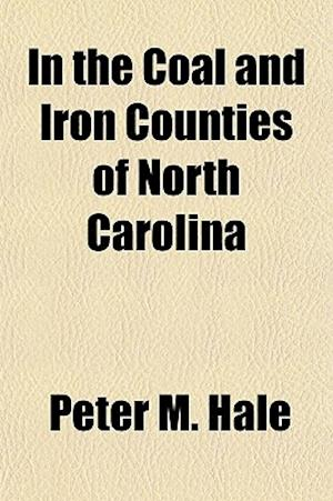 In the Coal and Iron Counties of North Carolina af Peter M. Hale
