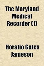 The Maryland Medical Recorder Volume 1 af Horatio Gates Jameson