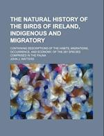 The Natural History of the Birds of Ireland, Indigenous and Migratory; Containing Descriptions of the Habits, Migrations, Occurrence, and Economy, of af John J. Watters
