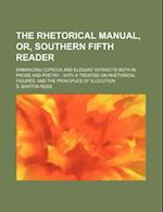 Rhetorical Manual, Or, Southern Fifth Reader; Embracing Copious and Elegant Extracts Both in Prose and Poetry with a Treatise on Rhetorical Figures af D. Barton Ross