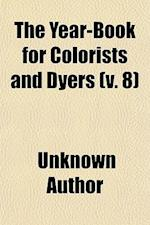 The Year-Book for Colorists and Dyers Volume 8 af Unknown Author, Herman A. Metz