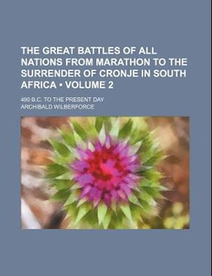 The Great Battles of All Nations from Marathon to the Surrender of Cronje in South Africa (Volume 2); 490 B.C. to the Present Day af Archibald Wilberforce
