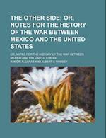 The Other Side; Or, Notes for the History of the War Between Mexico and the United States. Or, Notes for the History of the War Between Mexico and the af Ramon Alcaraz, Ram N. Alcaraz, Ramn Alcaraz
