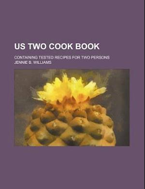 Us Two Cook Book; Containing Tested Recipes for Two Persons af Jennie B. Williams