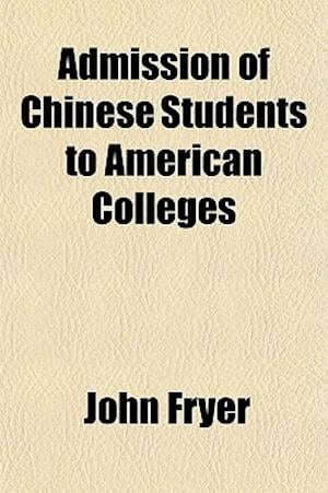 Admission of Chinese Students to American Colleges af John Fryer