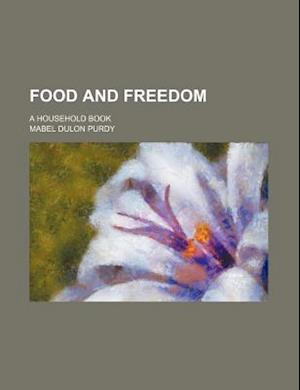 Food and Freedom; A Household Book af Mabel Dulon Purdy