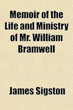Memoir of the Life and Ministry of Mr. William Bramwell; Lately an Itinerant Methodist Preacher with Extracts from His Interesting and Extensive Corre af James Sigston