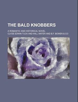The Bald Knobbers; A Romantic and Historical Novel af Clyde Edwin Tuck