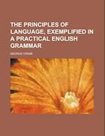 The Principles of Language, Exemplified in a Practical English Grammar af George Crane