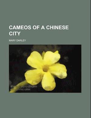 Cameos of a Chinese City af Mary E. Darley