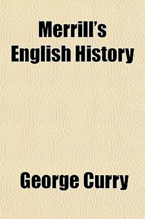Merrill's English History af George Curry