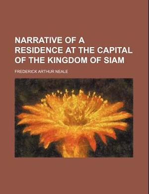 Narrative of a Residence at the Capital of the Kingdom of Siam af Frederick Arthur Neale