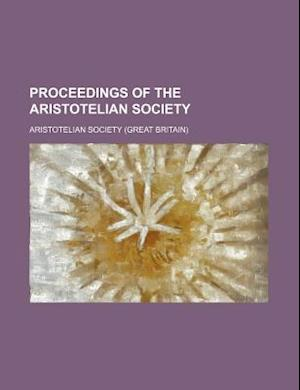 Proceedings of the Aristotelian Society (Volume 5) af Aristotelian Society